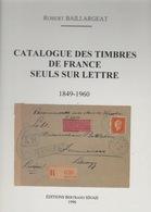 Catalogue Des Timbres De France Seuls Sur Lettre. R. Baillargeat. Neuf. - Bibliographies