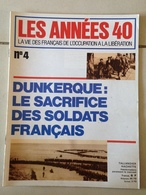 LES ANNEES 40 N° 04 : Dunkerque : Le Sacrifice Des Soldats Français - Histoire
