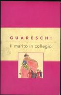 LIBRO IL MARITO IN COLLEGIO -GUARESCHI 2005 - Non Classificati