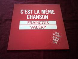 FRANCOIS  VALERY  °  C'EST LA MEME CHANSON    DISQUE PROMO - 45 T - Maxi-Single