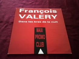 FRANCOIS  VALERY  °  DANS LES BRAS DE LA NUIT   DISQUE PROMO - 45 T - Maxi-Single