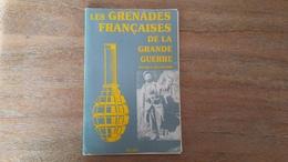 Les Grenades Françaises De La Grande Guerre- Patrice Delhomme - 1914-18