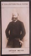 Arthur MEYER Né Au Havre  Journaliste. - Directeur Du Quotidien Le «Gaulois» - 2ème Collection Photo Felix POTIN 1908 - Félix Potin