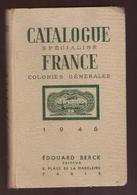 Catalogue Spécialisé France Et Colonies Générales 1946 Edouard Berck 445 Pages - France
