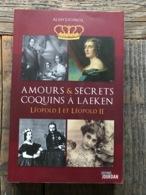 Alain Leclercq - Amours Et Secrets Coquins à Laeken Léopold 1er Et Léopold II Histoire Royauté Monarchie Belge Royales - Histoire