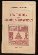 Livre De Oswald Durand (ancien Gouverneur Des Colonies) Catalogue Les Timbres Des Colonies Françaises, Ed. 1943 - Philatélie Et Histoire Postale