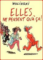 Carte Postale : Elles Ne Pensent Qu'à ça ! - Illustration : Wolinski - Wolinski