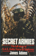 Secret Armies ~ The Full Story Of S.A.S., Delta Force & Spetsnaz // James Adams - Boeken, Tijdschriften, Stripverhalen