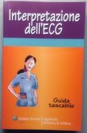2007 Interpretazione Dell'ECG GUIDA TASCABILE / Wolters Kluwer - Lippincott Williams & Wilkins CARDIOLOGIA - Médecine, Biologie, Chimie