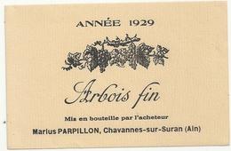 ARBOIS FIN - Annee 1929  - Mis En Bouteille Par L'acheteur  MARIUS PARPILLON . CHAVANNES-SUR-SURAN . - Etiquettes