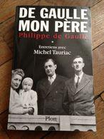 DE-GAULLE-MON-PERE-Tome-1 Philippe-de-GAULLE-Michel-TAURIAC-Edit-PLON-2004 - Geschiedenis