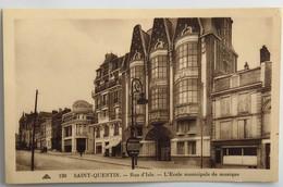 C. P. A. : 02 SAINT-QUENTIN : Rue D'Isle, L'Ecole Municipale De Musique - Saint Quentin
