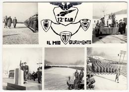FOTOGRAFIA - MILITARI - ALPINI - 12° CAR - IL MIO GIURAMENTO - Vedi Retro - Reggimenti