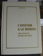 L'Aviation à La Réunion : Une Page De Notre Histoire. 1984. Relié, Par Alain Hoarau - Outre-Mer