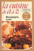 La Cuisine Régionale De A à Z  : Bourgogne, Lyon De XXX (1978) - Gastronomie