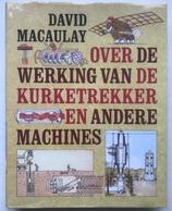 (86) Over De Weerking Van De Kurketrekker En Andere Machines - David Macaulay - 384p. - 1988 - H30x22cm - Als Nieuw - Vita Quotidiana