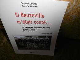 S & A GRENTE : SI BEUZEVILLE (EURE) M'était Conté...Le CANTON En FETE De 1875 à 1959  ,2004 - Normandie