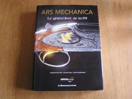 ARS MECHANICA La Grande Histoire De La FN Fabrique Nationale Liège Herstal Armes FM Armement Auto Moto Fusil Aviation - Culture