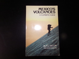 Mexicanos Volcanoes, A Climbing Guide Par Secor, 1981, 120 Pages - Esplorazioni/Viaggi