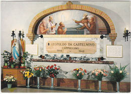 PADOVA - CHIESA DEI CAPPUCCINI - TOMBA DEL BEATO LEOPOLDO MANDIC -9623- - Padova (Padua)