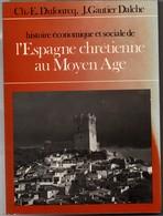 L'Espagne Chrétienne Au Moyen-âge - Dufourcq Gautier Dalché -  1976 U Armand Colin 290 Pages -  Histoire Médiévale - Histoire