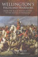 Wellington's Highland Warriors ~ From The Black Watch Mutiny To The Battle Of Waterloo // Stuart Reid - Books, Magazines, Comics