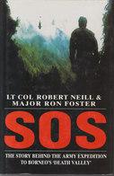 "SOS ~ The Story Behind The Army Expedition To Borneo's ""Death Valley"" // Lt. Col. Robert Neill & Major Ron Foster - Boeken, Tijdschriften, Stripverhalen"