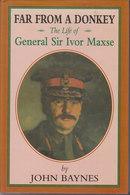 Far From A Donkey ~ The Life Of General Sir Ivor Maxse KCB CVO DSO // John Baynes - Guerre 1914-18