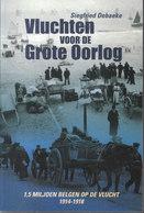 Vluchten Voor De Grote Oorlog ~ 1,5 Miljoen Belgen Op De Vlucht, 1914-1918 // Siegfried Debaeke - Guerra 1914-18