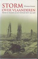 Storm Over Vlaanderen ~ Triomf En Tragedie Aan Het Westelijk Front, 1914-1918 // Winston Groom - Brits Leger