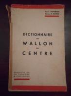 DICTIONNAIRE DU WALLON DU CENTRE DIALECTE DE LA LOUVIÈRE & ENVIRONS LANGUE LINGUISTIQUE HISTOIRE CULTURE PATRIMOINE - Belgique