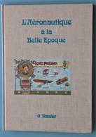 AERONAUTIQUE A LA BELLE EPOQUE PAR LA CARTE POSTALE Par GEORGES NAUDET - AVIONS - AVIATION (voir Mes11 Photos) - Livres