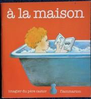 Imagier Du Père Castor - à La Maison - Flammarion - ( 1984 ) . - Other