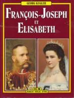 François-Joseph Et Elisabeth  - SISSI - Histoire De L'empereur Et Impératrice D'Autriche - Geschiedenis