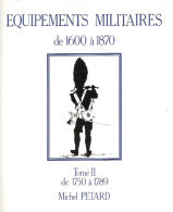 MICHEL PETARD EQUIPEMENTS MILITAIRES BUFFLETERIE MILITAIRE 1600 A 1870 TOME 2  1750 A 1789 - French