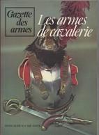 LES ARMES DE CAVALERIE  GAZETTE DES ARMES HORS SERIE N°4 SABRE MOUSQUETON PISTOLET LANCE - French