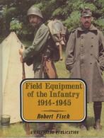 FIELD EQUIPMENT INFANTRY 1914 1945 EQUIPEMENT INFANTERIE GUERRE  GUIDE COLLECTION  PAR R. FISCH - English