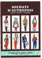 SOLDATS D'AUTREFOIS - ALBUM D'IMAGES A COLORIER- IMAGERIE PELLERIN EPINAL - Uniformes