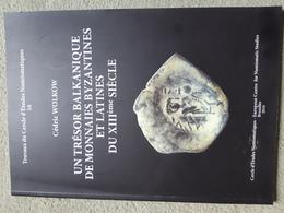 Cédric Wolkow, Un Trésor Balkanique De Monnaies Byzantines Et Latines Du XIIIe Siècle - Livres & Logiciels