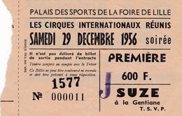 LILLE BILLET PREMIERE 600 F DU PALAIS DES SPORTS DE LA FOIRE LES CIRQUES INTERNATIONAUX REUNIS DECEMBRE 1956 PUB SUZE - Tickets D'entrée