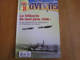AVIONS Revue Hors Série N° 24 Guerre Aviation 40 45 La Débacle De Mai Juin 1940 Invasion Allemande France Luftwaffe - AeroAirplanes