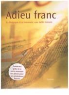 Adieu Franc  La Belgique Et Sa Monnaie, Une Belle Histoire - Livres & Logiciels