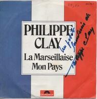 45T. Philippe CLAY. La Marseillaise - Mon Pays. Pochette DEDICACE, Autographe Signé - Other - French Music