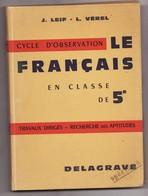 LE FRANCAIS EN CLASSE DE 5éme De J. LEIF Et L. VEREL 1962 Cycle D'observation DELAGRAVE - Libros, Revistas, Cómics