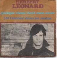 45T. Herbert LEONARD. Quelque Chose Tient Mon Coeur - J'ai L'amour Dans Les Mains - Other - French Music