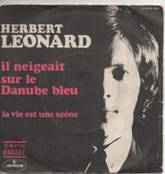 45T. Herbert LEONARD. Il Neigeait Sur Le Danube Bleu - La Vie Est Une Scène - Other - French Music