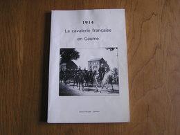 1914 LA CAVALERIE FRANCAISE EN GAUME Guerre 14 18 4 ème DC Armée Florenville Etalle Stockem Arlon Virton Vance Tintigny - Oorlog 1914-18