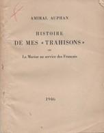 AMIRAL AUPHAN  HISTOIRE DE MES TRAHISONS  LA MARINE AU SERVICE DES FRANCAIS GUERRE 1939 1945 - Libri