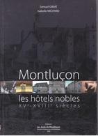 Montluçon, Les Hôtels Nobles XVe - XVIIIe Siècles, Samuel Gibiat Et Isabelle Michard, 2006 - Bourbonnais