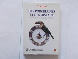"""TOURNAI  """" Des Porcelaines  Et Des Oiseaux """" Editer En 1994 - Cultuur"""